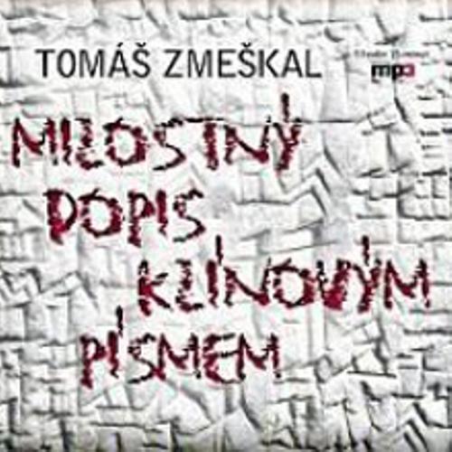 Milostný dopis klínovým písmem - Tomáš Zmeškal (Audiokniha)