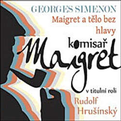 Audiokniha Maigret a tělo bez hlavy - Georges Simenon - Rudolf Hrušínský