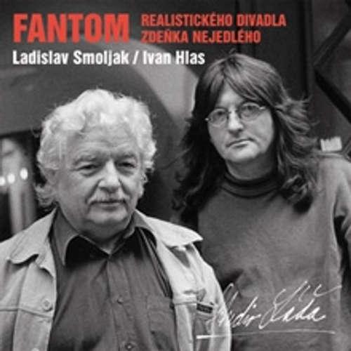 Audiokniha Fantom - realistického divadla Zdeňka Nejedlého - Ladislav Smoljak - Studio Láďa