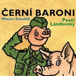 Audiokniha Černí baroni - Miloslav Švandrlík - Pavel Landovský