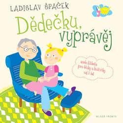 Audiokniha Dědečku, vyprávěj - Ladislav Špaček - Ladislav Špaček