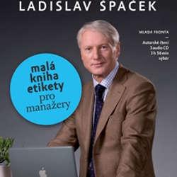 Audiokniha Malá kniha etikety pro manažery - Ladislav Špaček - Ladislav Špaček