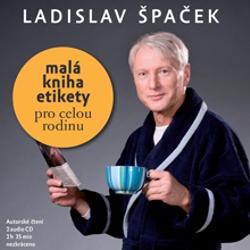 Malá kniha etikety pro celou rodinu - Ladislav Špaček (Audiokniha)