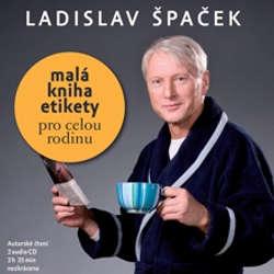 Audiokniha Malá kniha etikety pro celou rodinu - Ladislav Špaček - Ladislav Špaček