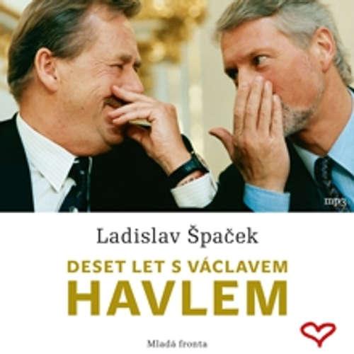 Audiokniha Deset let s Václavem Havlem - Ladislav Špaček - Ladislav Špaček