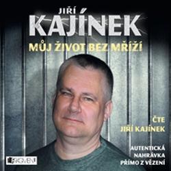 Můj život bez mříží - Jiří Kajínek (Audiokniha)