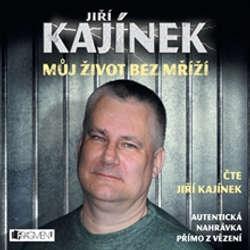 Audiokniha Můj život bez mříží - Jiří Kajínek - Jiří Kajínek