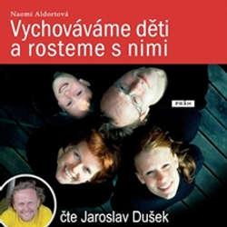 Audiokniha Vychováváme děti a rosteme s nimi - Naomi Aldortová - Jaroslav Dušek