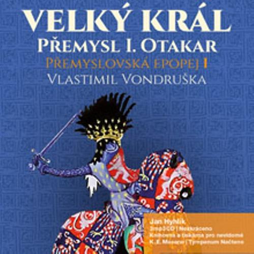 Přemyslovská epopej I. - Velký král Přemysl Otakar I. - Vlastimil Vondruška (Audiokniha)