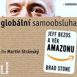 Audiokniha Globální samoobsluha - Jeff Bezos a věk Amazonu - Brad Stone - Martin Stránský