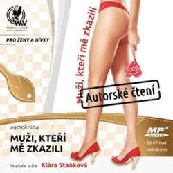 Audiokniha Muži, kteří mě zkazili - Klára Staňková - Klára Staňková