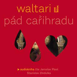 Audiokniha Pád Cařihradu - Mika Waltari - Stanislav Zindulka