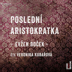 Audiokniha Poslední Aristokratka - Evžen Boček - Veronika Khek Kubařová