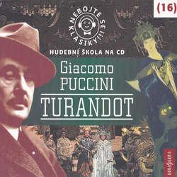 Audiokniha Nebojte se klasiky 16 - Turandot - Giacomo Puccini - Josef Somr