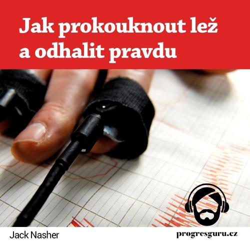 Jak prokouknout lež a odhalit pravdu - Jack Nasher (Audiokniha)