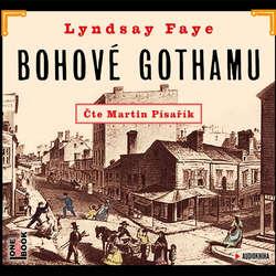 Audiokniha Bohové Gothamu - Lyndsay Faye - Martin Písařík