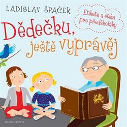 Dědečku, ještě vyprávěj - Ladislav Špaček (Audiokniha)