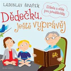 Audiokniha Dědečku, ještě vyprávěj - Ladislav Špaček - Ladislav Špaček