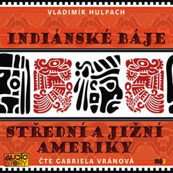 Audiokniha Indiánské báje Střední a Jižní Ameriky - Vladimír Hulpach - Gabriela Vránová