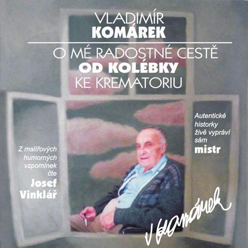 O mé radostné cestě od kolébky ke krematoriu - Vladimír Komárek (Audiokniha)