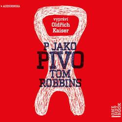 Audiokniha P jako pivo - Tom Robbins - Oldřich Kaiser