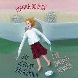 Audiokniha Jak jsem se zbláznila - Ivanka Devátá - Ivanka Devátá