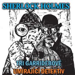 Audiokniha Sherlock Holmes - Tři Garridebové / Umírající detektiv - Arthur Conan Doyle - Ladislav Lakomý