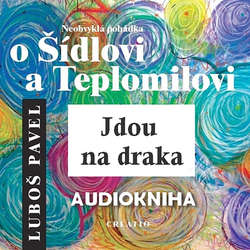 Audiokniha Neobvyklá pohádka o Šídlovi a Teplomilovi - Jdou na draka - Luboš Pavel - Luboš Pavel
