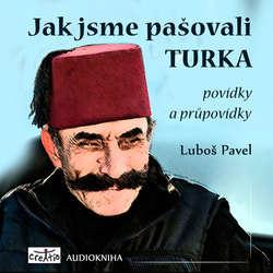 Audiokniha Jak jsme pašovali Turka - Luboš Pavel - Luboš Pavel