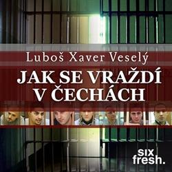Jak se vraždí v Čechách - Luboš Xaver Veselý (Audiokniha)