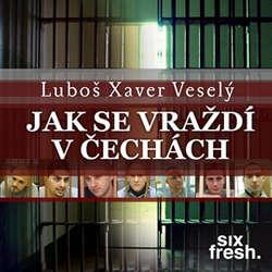 Audiokniha Jak se vraždí v Čechách - Luboš Xaver Veselý - Jakub Zedníček
