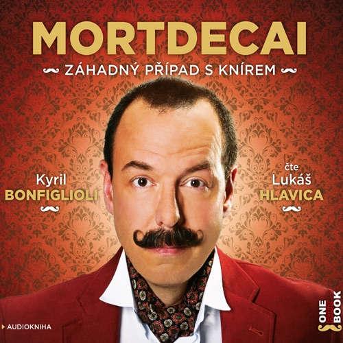 Audiokniha Mortdecai – Záhadný případ s knírem - Kyril Bonfiglioli - Lukáš Hlavica