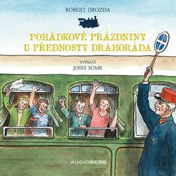 Audiokniha Pohádkové prázdniny u přednosty Drahoráda - Robert Drozda - Jiří Somr
