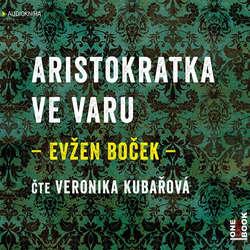 Audiokniha Aristokratka ve varu - Evžen Boček - Veronika Khek Kubařová
