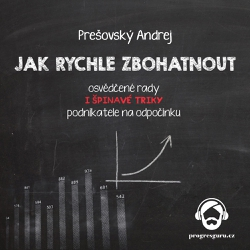 Jak rychle zbohatnout - Andrej Prešovský (Audiokniha)