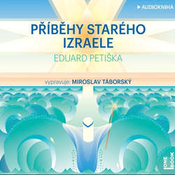 Audiokniha Příběhy starého Izraele - Eduard Petiška - Miroslav Táborský