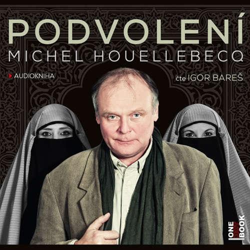 Audiokniha Podvolení - Michel Houellebecq - Igor Bareš