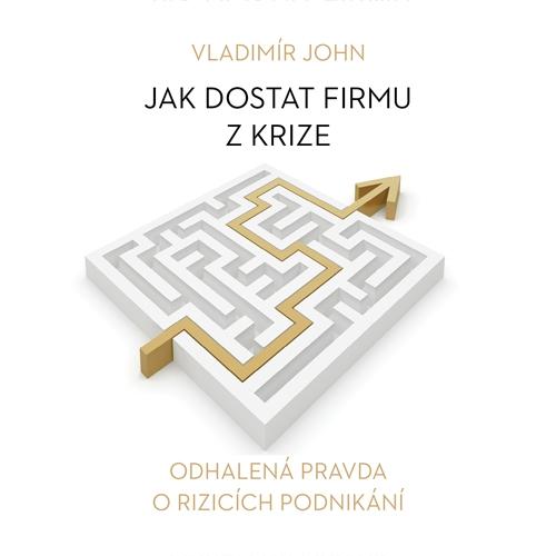 Jak dostat firmu z krize - Vladimír John (Audiokniha)