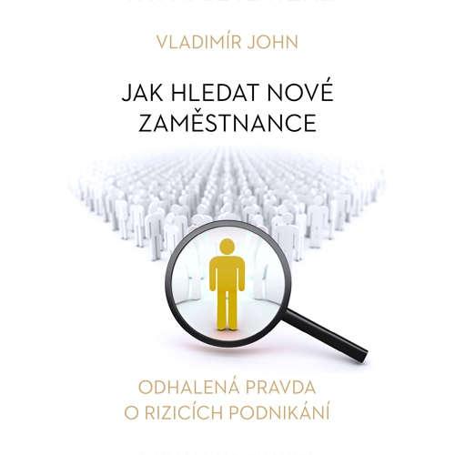 Audiokniha Jak hledat nové zaměstnance - Vladimír John - Alexej Pyško