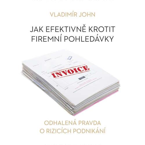 Audiokniha Jak efektivně krotit firemní pohledávky - Vladimír John - Jiří Štěpnička