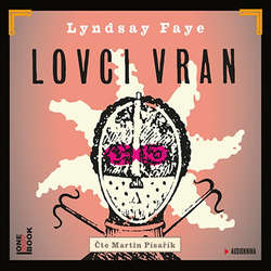 Audiokniha Lovci vran - Lyndsay Faye - Martin Písařík
