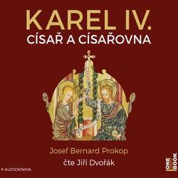 Karel IV. - Císař a císařovna - Josef Bernard Prokop (Audiokniha)