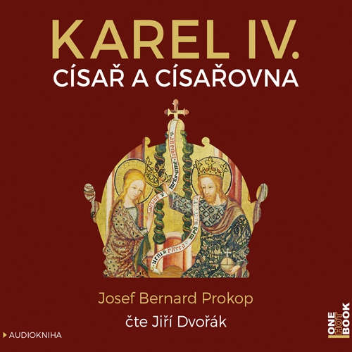 Audiokniha Karel IV. - Císař a císařovna - Josef Bernard Prokop - Jiří Dvořák