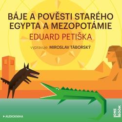 Báje a pověsti starého  Egypta a Mezopotámie - Eduard Petiška (Audiokniha)