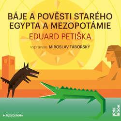 Audiokniha Báje a pověsti starého  Egypta a Mezopotámie - Eduard Petiška - Miroslav Táborský