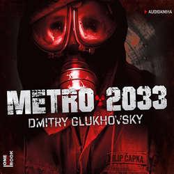 Audiokniha Metro 2033  - Dmitry Glukhovsky - Filip Čapka