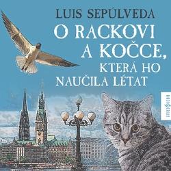 O rackovi a kočce, která ho naučila létat - Luis Sepúlveda (Audiokniha)