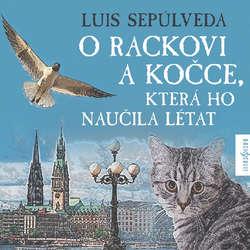 Audiokniha O rackovi a kočce, která ho naučila létat - Luis Sepúlveda - Jiří Lábus