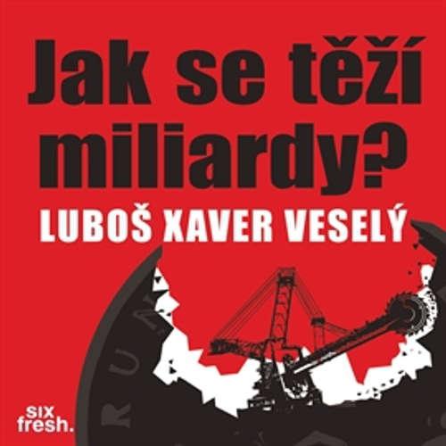 Audiokniha Jak se těží miliardy? - Luboš Xaver Veselý - Ladislav Janoušek