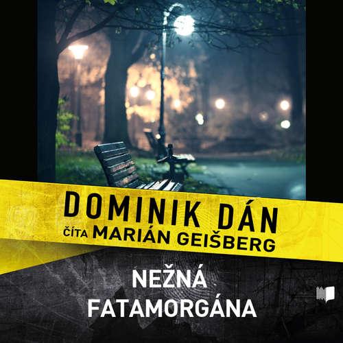 Audiokniha Nežná fatamorgána - Dominik Dán - Marián Geišberg